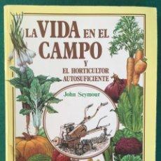 Libros de segunda mano: LA VIDA EN EL CAMPO Y EL HORTICULTOR AUTOSUFICIENTE. JOHN SEYMOUR. ED. BLUME. Lote 127971547
