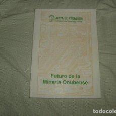 Libros de segunda mano: FUTURO DE LA MINERIA ONUBENSE , UNICO EN TODOCOLECCION. Lote 128008419