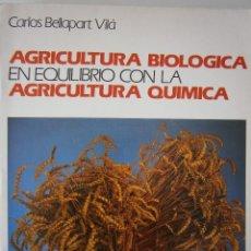 Libros de segunda mano - AGRICULTURA BIOLOGICA EN EQUILIBRIO CON LA AGRICULTURA QUIMICA Carlos Bellapart Vila Aedos 1988 - 128030495