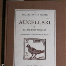 Libros de segunda mano: AUCELLARI O LLIBRE DELS AUCELLS. MIQUEL RAYÓ I FERRER. J.J. OLAÑETA EDITOR. PALMA DE MALLORCA, . Lote 128356315