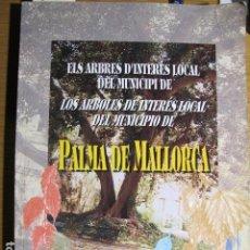 Libros de segunda mano: ELS ARBRES D'INTERÉS LOCAL DEL MUNICIPI DE PALMA DE MALLORCA. CATALÁN Y CASTELLANO, 1997. Lote 128358091