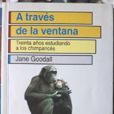 Libros de segunda mano: JANE GOODALL . A TRAVÉS DE LA VENTANA. TREINTA AÑOS ESTUDIANDO A LOS CHIMPANCÉS. Lote 128387707