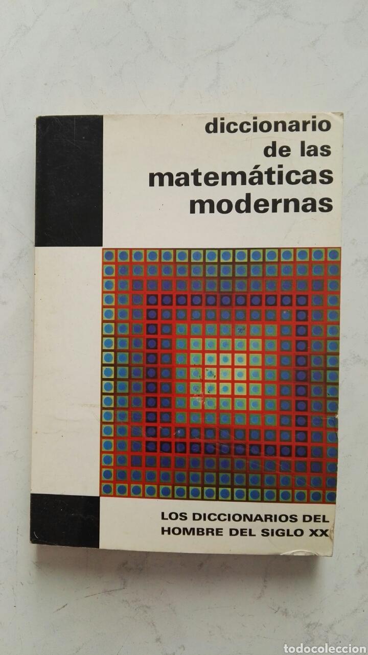 DICCIONARIO DE LAS MATEMÁTICAS MODERNAS (Libros de Segunda Mano - Ciencias, Manuales y Oficios - Física, Química y Matemáticas)