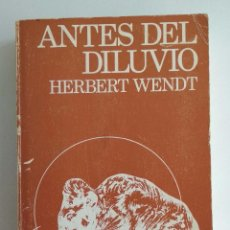 Libros de segunda mano: ANTES DEL DILUVIO. HERBERT WENDT. NOGUER. Lote 128505491