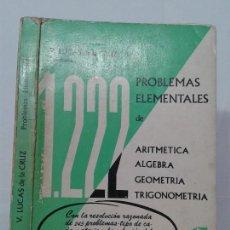 Libros de segunda mano de Ciencias: 1222 PROBLEMAS ELEMENTALES DE ARITMÉTICA ÁLGEBRA GEOMETRÍA TRIGONOMETRÍA 1965 V. LUCAS DE LA CRUZ. Lote 128749523