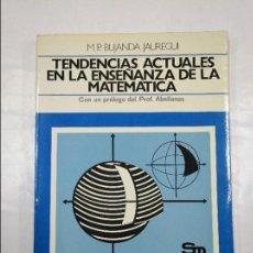 Libros de segunda mano de Ciencias: TENDENCIAS ACTUALES EN LA ENSEÑANZA DE LA MATEMÁTICA. - BUJANDA JAUREGUI, M. P. TDK305. Lote 128977299