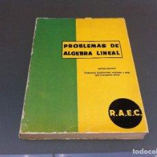 Libros de segunda mano de Ciencias: PROBLEMAS DE ÁLGEBRA LINEAL ED. RAEC, 1971. PRIMER CURSO DE ESCUELAS TÉCNICAS SUPERIORES.. Lote 129138563