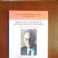 Libros de segunda mano de Ciencias: HOMENAJE AL EXCMO SR D ANTONIO GONZÁLEZ GONZÁLEZ, YAIZA (LANZAROTE) 2001 AMIGOS CULTURA CIENTÍFICA. Lote 130366882