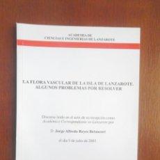 Libros de segunda mano: LA FLORA VASCULAR DE LA ISLA DE LANZAROTE. ALGUNOS PROBLEMAS POR RESOLVER, JORGE ALFREDO REYES 2005. Lote 130367222