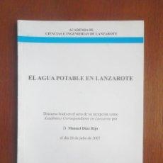 Libros de segunda mano: EL AGUA POTABLE EN LANZAROTE MANUEL DÍAZ RIJO 2007 ACADEMIA DE CIENCIAS E INGENIERÍAS DE LANZAROTE. Lote 130367398