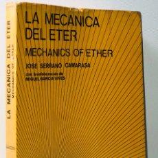 Libros de segunda mano de Ciencias: LA MECANICA DEL ETER · MECHANICS OF ETHER ·· JOSE SERRANO CAMARASA ··. Lote 130539946