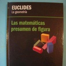 Libros de segunda mano de Ciencias: EUCLIDES - LA GEOMETRIA - LAS MATEMATICAS PRESUMEN DE FIGURA - RBA 2012 1ª ED(TAPA DURA, COMO NUEVO). Lote 131054600