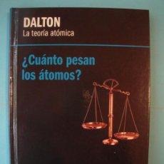 Libros de segunda mano de Ciencias: DALTON - LA TEORIA ATOMICA - ¿CUANTO PESAN LOS ATOMOS? - RBA, 2013, 1ª ED (TAPA DURA, COMO NUEVO). Lote 131055212