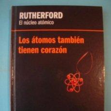 Libros de segunda mano de Ciencias: RUTHERFORD - EL NUCLEO ATOMICO - LOS ATOMOS TIENEN CORAZON - RBA 2013, 1ª ED (TAPA DURA, COMO NUEVO). Lote 131055596