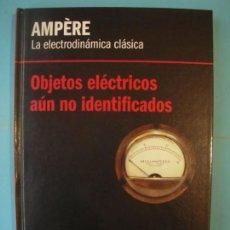 Libros de segunda mano de Ciencias: AMPERE - LA ELECTRODINAMICA CLASICA - RBA, 2013, 1ª EDICION (TAPA DURA, COMO NUEVO). Lote 131056328