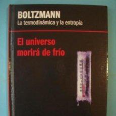Libros de segunda mano de Ciencias: BOLTZMANN - LA TERMODINAMICA Y LA ENTROPIA - RBA, 2013, 1ª EDICION (TAPA DURA, COMO NUEVO). Lote 131058884