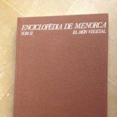 Libros de segunda mano: ENCICLOPÈDIA DE MENORCA. EL MÓN VEGETAL (TOM II). Lote 131340863