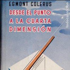 Libros de segunda mano de Ciencias: DESDE EL PUNTO A LA CUARTA DIMENSION - EGMONT COLERUS - EDITORIAL LABOR 1955. Lote 131585050