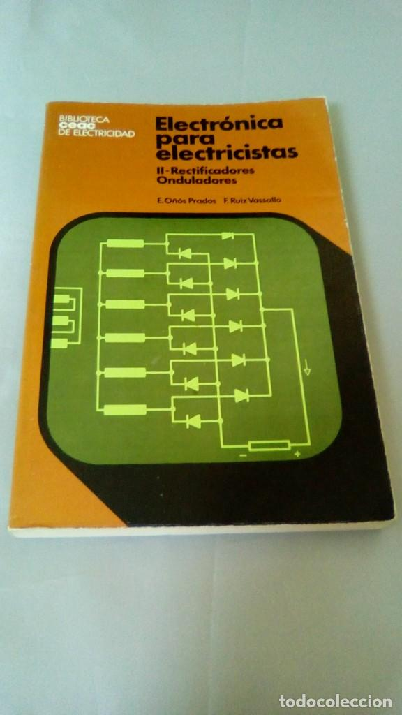ELECTRONICA PARA ELECTRICISTAS- II RECTIFICADORES ONDULADORES (Libros de Segunda Mano - Ciencias, Manuales y Oficios - Física, Química y Matemáticas)