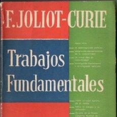 Libros de segunda mano de Ciencias: F. JOLIOT CURIE : TRABAJOS FUNDAMENTALES (PLATINA, BUENOS AIRES, 1960). Lote 131927398