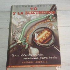 Libros de segunda mano de Ciencias: TU Y LA ELECTRICIDAD - EDUARD RHEIN - EDITORIAL LABOR. Lote 132116962