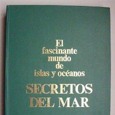 Libros de segunda mano: EL FASCINANTE MUNDO DE ISLAS Y OCÉANOS. SECRETOS DEL MAR . Lote 132117302