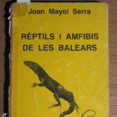 Libros de segunda mano: REPTILS I ANFIBIS DE LES BALEARS. JOAN MAYOL SERRA, MALLORCA, 1985. Lote 132177658
