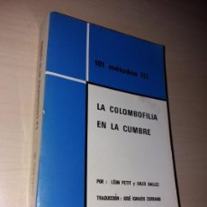 Libros de segunda mano: LA COLOMBOFILIA EN LA CUMBRE - 101 MÉTODOS III - LEÓN PETIT Y JULES GALLEZ - PALOMAS. Lote 132285730