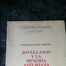 Libros de segunda mano: JOVELLANOS Y LA MINERIA ASTURIANA.SEBASTIAN COLL MARTIN. Lote 132488102