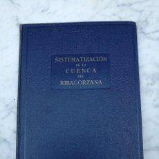 Libros de segunda mano: SISTEMATIZACIÓN DE LA CUENCA DEL RIBAGORZANA ENHER 1950. Lote 132585038