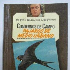 Libros de segunda mano: CUADERNOS DE CAMPO. DR. FÉLIX RODRIGUEZ DE A FUENTE. PÁJAROS DE MEDIO URBANO. EDITORIAL MARIN.. Lote 132621642