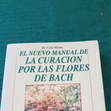 Libros de segunda mano: EL NUEVO MANUAL DE LA CURACIÓN POR LAS FLORES DE BACH - DR. GÖTZ BLOME. Lote 132721598