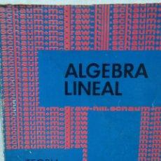 Libros de segunda mano de Ciencias: ALGEBRA LINEAL . TEORIA Y 600 PROBLEMAS RESUELTOS. LIBROS SCHAUM. Lote 132877610