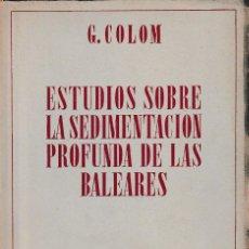 Libros de segunda mano: ESTUDIOS SOBRE LA SEDIMENTACIÓN PROFUNDA DE LAS BALEARES (G. COLOM 1947) SIN USAR. Lote 132888766