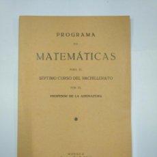 Libros de segunda mano de Ciencias: PROGRAMA DE MATEMATICAS PARA EL SEPTIMO CURSO DEL BACHILLERATO. HUESCA IMPRENTA AUBERT 1939 TDKP11. Lote 132995814