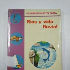 Libros de segunda mano: RIOS Y VIDA FLUVIAL MI PRIMERA BIBLIOTECA BASICA Nº 32 - VV AA. TDK352. Lote 132996798