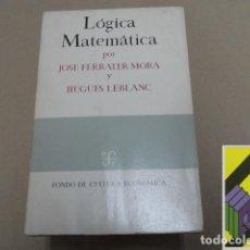 Libros de segunda mano de Ciencias: FERRATER MORA, JOSÉ/ LEBLANC, HUGHES: LÓGICA MATEMÁTICA. Lote 133022046