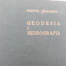 Libros de segunda mano: LIBRO GEODESIA E HIDROGRAFÍA - VICENTE GANDARIAS. Lote 133052742