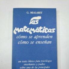 Libros de segunda mano de Ciencias: LAS MATEMÁTICAS. CÓMO SE APRENDEN, CÓMO SE ENSEÑAN. - MIALARET, G. TDK352. Lote 133090202