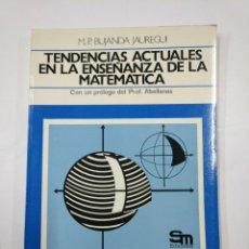 Libros de segunda mano de Ciencias: TENDENCIAS ACTUALES EN LA ENSEÑANZA DE LA MATEMÁTICA. - BUJANDA JAUREGUI, M. P. TDK352. Lote 133091326