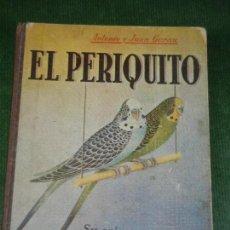 Libros de segunda mano: ELPERIQUITO. SU ORIGEN. SU CRIA. SUS ENFERMEDADES, ANTONIO Y JUAN GARAU 1945. Lote 133469010