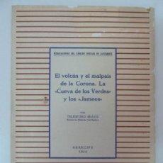 Libros de segunda mano: EL VOLCÁN Y EL MALPAIS DE LA CORONA. LA CUEVA DE LOS VERDES Y LOS JAMEOS. TELESFORO BRAVO. ARRECIFE. Lote 133819302