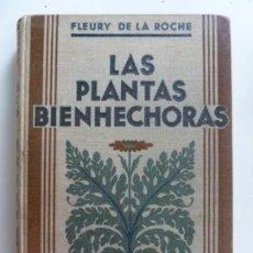 Libros de segunda mano: LAS PLANTAS BIENHECHORAS. FLEURY DE LA ROCHE. PRIMERA EDICIÓN 1931. Lote 133825270
