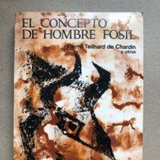 Libros de segunda mano: EL CONCEPTO DE HOMBRE FÓSIL. PIERRE TEIHARD DE CHARDIN Y OTROS. EDITORIAL LIBROS BÁSICOS 1970.. Lote 133897947