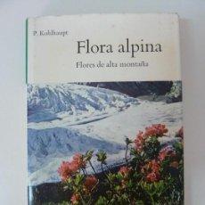 Libros de segunda mano: FLORA ALPINA. FLORES DE ALTA MONTAÑA. Lote 133905162