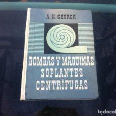 Libros de segunda mano de Ciencias: A.H. CHURCH. BOMBAS Y MÁQUINAS SOPLANTES CENTRÍFUGAS. SU TEORÍA, CÁLCULO...ED. REVERTÉ, 1954.. Lote 133952358