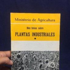 Libros de segunda mano: DIEZ TEMAS SOBRE PLANTAS INDUSTRIALES BOTANICA MINISTERIO DE AGRICULTURA. MADRID, 1968.. Lote 134313946