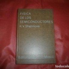 Libros de segunda mano de Ciencias: FÍSICA DE LOS SEMICONDUCTORES. K.V. SHALIMOVA.EDITORIAL MIR. MOSCÚ. Lote 134414622