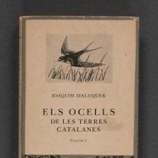 Libros de segunda mano: ELS OCELLS DE LES TERRES CATALANES. VOL. I. JOAQUIM MALUQUER I SOSTRES. Lote 135047962