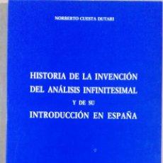Libros de segunda mano de Ciencias: NORBERTO CUESTA DUTARI, HISTORIA DE LA INVENCIÓN DEL ANÁLISIS INFINITESIMAL Y DE SU INTRODUCCIÓN EN . Lote 135338094
